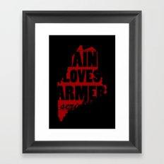 Maine loves farmers, seriously. Framed Art Print