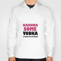 hakuna Hoodies featuring Hakuna Some Vodka. It means get wasted. by Poppo Inc.