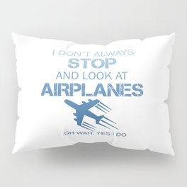 I DON'T ALWAYS STOP AND LOOK AT AIRPLANE Pillow Sham