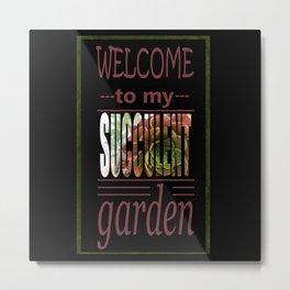 Welcome to my Succulent Garden Metal Print
