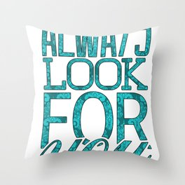 I Always Look For You Throw Pillow