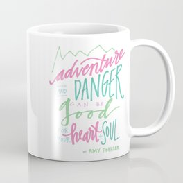 adventure and danger can be good for the heart and soul. Coffee Mug
