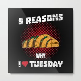 5 Reasons Why I Love Tuesday - Funny Taco Pun Gift Metal Print