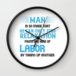 Man is so made that he can only find relaxation from one kind of labor by taking up another Wall Clock