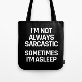 I'm Not Always Sarcastic Sometimes I'm Asleep (Black and White) Tote Bag