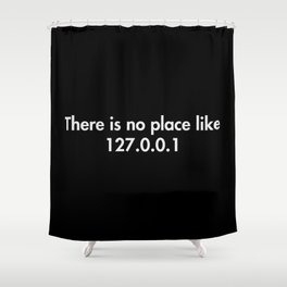 There is no place like 127.0.0.1 Shower Curtain