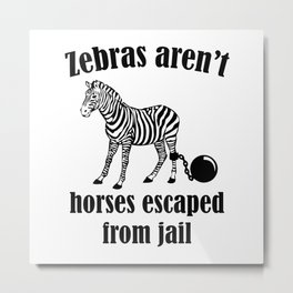 Zebras Aren't Horses Escaped From Jail Metal Print