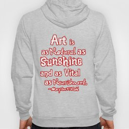 Art is a natural as sunshine and as vital ... Hoody