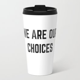 WE ARE OUR CHOICES Travel Mug