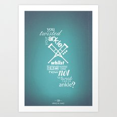 You Twisted Your Ankle... Art Print