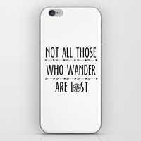 not all those who wander are lost iPhone & iPod Skins featuring Not All  Those Who Wander Are Lost  by alainaci