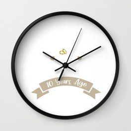Funny 10th Anniversary Just Married 10 Years Ago Marriage print Wall Clock