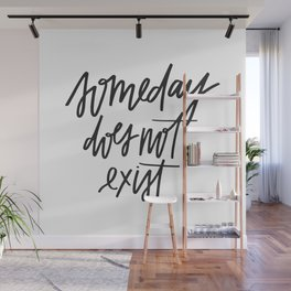 Someday Does Not Exist Wall Mural