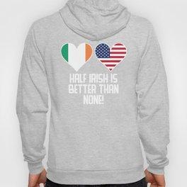 Half Irish Is Better Than None Hoody