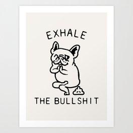 Exhale The Bullshit Frenchie Art Print