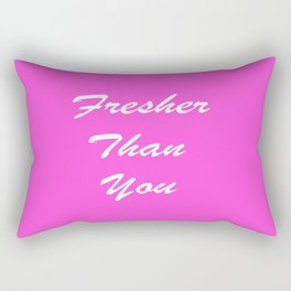 Fresher Than You. Rectangular Pillow