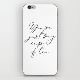 You're Just My Cup Of Tea, Gift For Boyfriend, Kitchen Decor, Gift For Girlfriend iPhone Skin