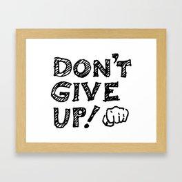 Don't Give Up Framed Art Print