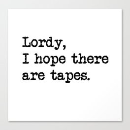 Lordy, I hope there are tapes Canvas Print