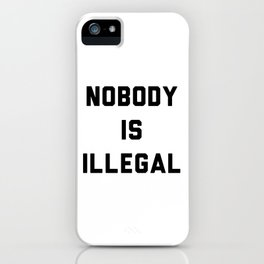 Nobody is illegal iPhone Case