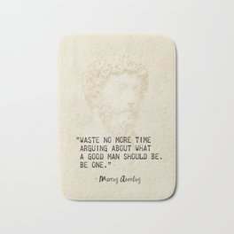 """""""Waste no more time arguing about what a good man should be. Be one."""" Marcus Aurelius, Meditation Bath Mat"""