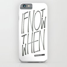 If Not Now Then When iPhone 6s Slim Case