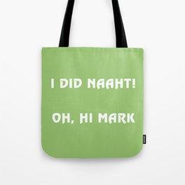 I did naaht...Oh, Hi Mark Tote Bag