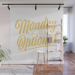 Monday should be optional Wall Mural
