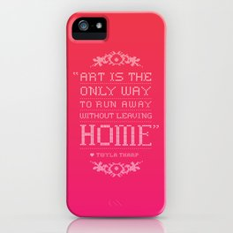 """""""Art is the only way to run away without leaving home."""" - Twyla Tharp iPhone Case"""