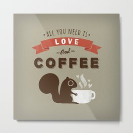 Coffee Squirrel - All You Need is Love and Coffee Metal Print