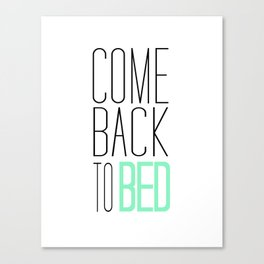 Come Back To Bed  Canvas Print