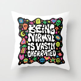 Being normal is vastly overrated Throw Pillow