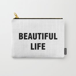 Beautiful Life Carry-All Pouch