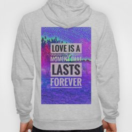 Love Is A Moment That Lasts Forever / Today's News Hoody