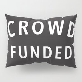 Crowd Funded Pillow Sham
