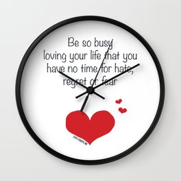 Be so busy loving your life Wall Clock