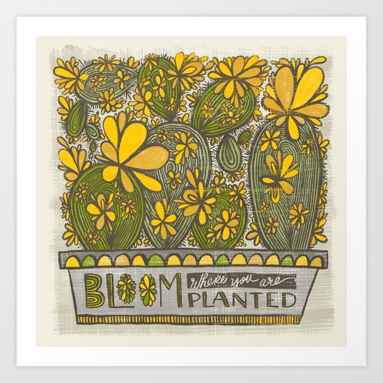 Bloom Where You Are Planted (Grow Free Series) Art Print