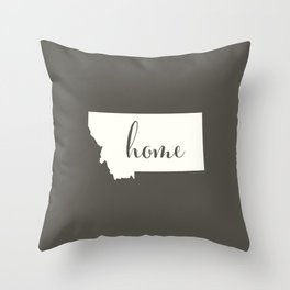 Montana is Home - White on Charcoal Throw Pillow