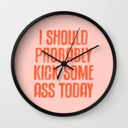 I Should Probably Kick Some Ass Today Wall Clock