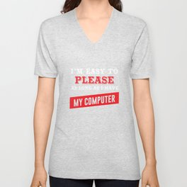 I'm Easy to Please as Long as I Have My Computer T-shirt Unisex V-Neck
