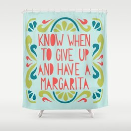 Know when to give up and have a Margarita Shower Curtain