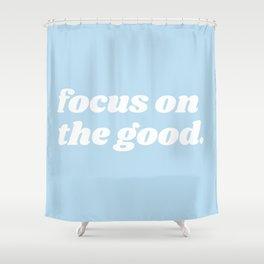 focus on the good Shower Curtain