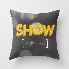 Show Don't Tell Throw Pillow