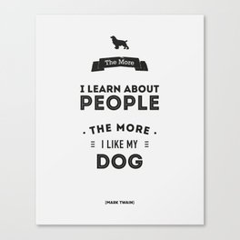 Mark Twain Quote - The more i learn about people, the more ilike my dog. Canvas Print