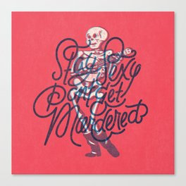 Stay Sexy, Don't Get Murdered Canvas Print