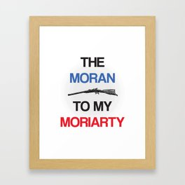The Moran To My Moriarty. Framed Art Print