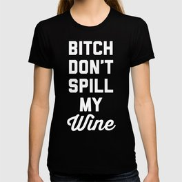 Don't Spill My Wine Funny Quote T-shirt