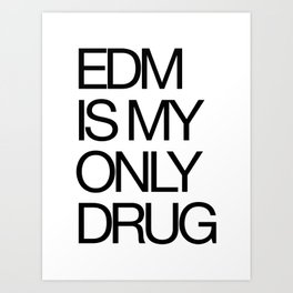 EDM is My Only Drug Art Print