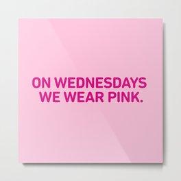 On Wednesdays We Wear Pink. Metal Print