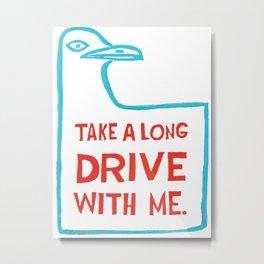 Take A Long Drive With Me Metal Print